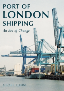 Port of London Shipping : An Era of Change, Paperback