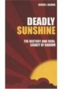 Deadly Sunshine : The History and Fatal Legacy of Radium, Paperback