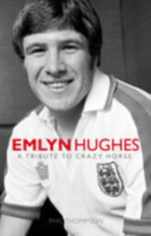 Emlyn Hughes : A Tribute to the Crazy Horse, Hardback