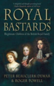 Royal Bastards : Illegitimate Children of the British Royal Family, Paperback Book