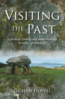 Visiting the Past : A Guide to Finding and Understanding Britain's Archaeology, Paperback