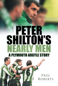 Peter Shilton's Nearly Men : A Plymouth Argyle Story, Paperback