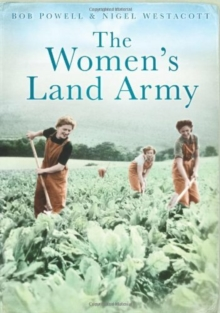 The Women's Land Army : 1939-1950, Paperback Book