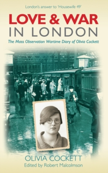 Love and War in London : The Mass Observation Wartime Diary of Olivia Crockett, Paperback