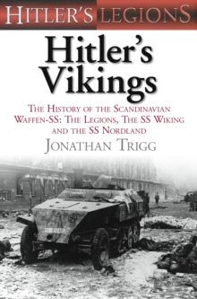 Hitler's Vikings : The History of the Scandinavian Waffen-SS the Legions, the SS Wiking and the SS Nordland, Hardback Book