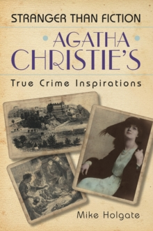 Agatha Christie's True Crime Inspirations : Stranger Than Fiction, Paperback