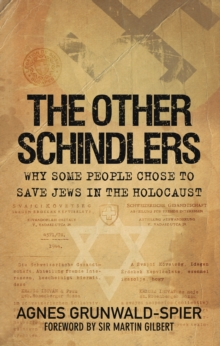 The Other Schindlers : Why Some People Chose to Save Jews in the Holocaust, Hardback Book