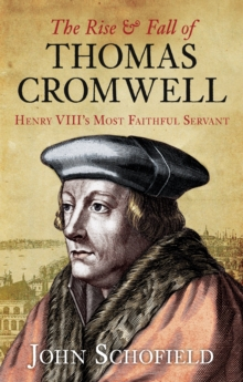 The Rise & Fall of Thomas Cromwell : Henry VIII's Most Faithful Servant, Paperback Book