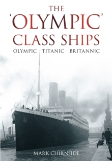 The Olympic Class Ships : Olympic, Titanic, Britannic, Paperback