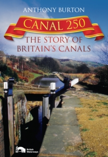 Canal 250 : The Story of Britain's Canals, Hardback