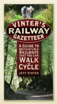 Vinter's Railway Gazetteer : A Guide to Britain's Old Railways That You Can Walk or Cycle, Paperback