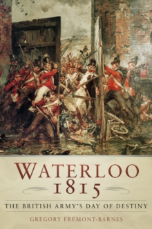 Waterloo 1815 : The British Army's Day of Destiny, Hardback Book