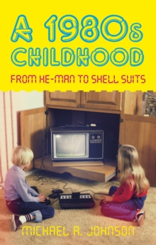 A 1980s Childhood : From He-Man to Shell Suits, Paperback