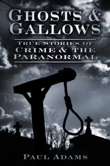 Ghosts & Gallows: True Stories of Crime and the Paranormal, Paperback