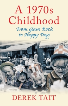 A 1970s Childhood : From Glam Rock to Happy Days, Paperback