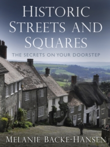 Historic Streets & Squares : The Secrets on Your Doorstep, Hardback Book