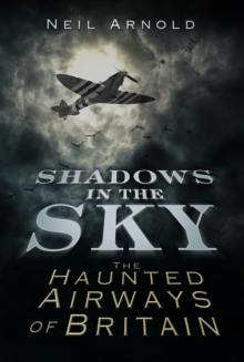 Shadows in the Sky: The Haunted Airways of Britain, Paperback Book