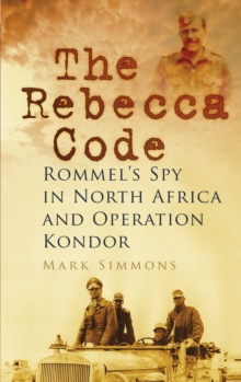 The Rebecca Code : Rommel's Spy in North Africa and Operation Kondor, Paperback Book