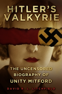 Hitler's Valkyrie : The Uncensored Biography of Unity Mitford, Hardback Book