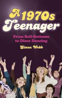 A 1970s Teenager : From Bell-bottoms to Disco Dancing, Paperback