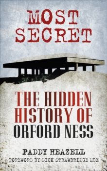 Most Secret : The Hidden History of Orford Ness, Paperback Book