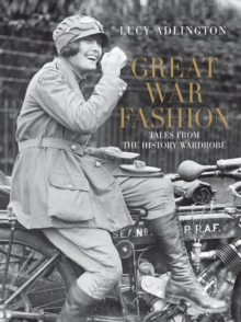 Great War Fashion : Tales from the History Wardrobe, Hardback