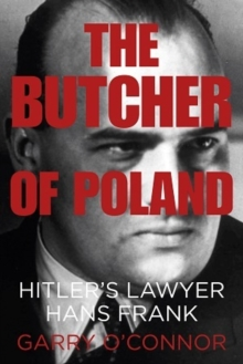 The Butcher of Poland : Hitler's Lawyer Hans Frank, Hardback