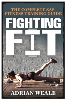 Fighting Fit : Complete SAS Fitness Training Handbook, Paperback