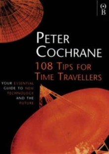 108 Tips for Time Travellers : Your Essential Guide to New Technology and the Future, Paperback
