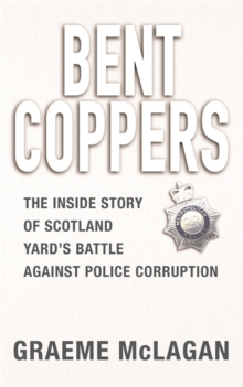 Bent Coppers : The Inside Story of Scotland Yard's Battle Against Police Corruption, Paperback