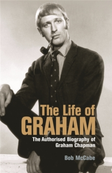 The Life of Graham : The Authorised Biography of Graham Chapman, Paperback
