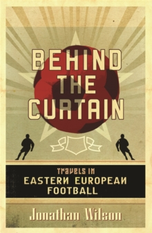 Behind the Curtain : Travels in Eastern European Football, Paperback