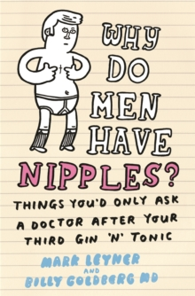 Why Do Men Have Nipples? : Things You'd Only Ask a Doctor After Your Third Gin 'n' Tonic, Paperback