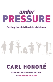 Under Pressure : Putting the Child Back in Childhood, Paperback