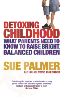 Detoxing Childhood : What Parents Need to Know to Raise Happy, Successful Children, Paperback