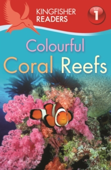 Kingfisher Readers: Colourful Coral Reefs (Level 1: Beginning to Read), Paperback