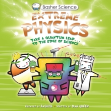 Basher Science: Extreme Physics, Paperback