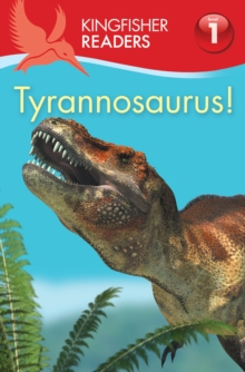 Kingfisher Readers: Tyrannosaurus! : Beginning to Read Level 1, Paperback Book