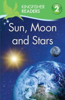 Kingfisher Readers: Sun, Moon and Stars (Level 2: Beginning to Read Alone), Paperback