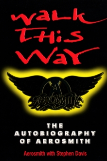 Walk This Way: The Autobiography of Aerosmith, Paperback Book