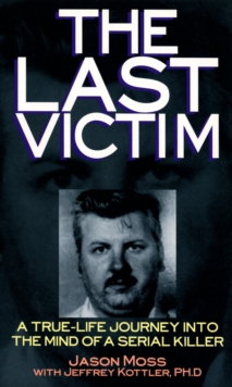 The Last Victim : A True-life Journey into the Mind of the Serial Killer, Paperback