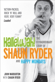 Hallelujah! : The Extraordinary Story of Shaun Ryder and Happy Mondays, Paperback Book