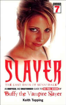 "Slayer : The Last Days of Sunnydale - An Unofficial and Unauthorised Guide to the Final Season of ""Buffy the Vampire Slayer"", Paperback Book"
