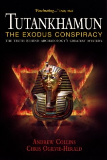 Tutankhamun : The Exodus Conspiracy - The Truth Behind Archaeology's Greatest Mystery, Paperback