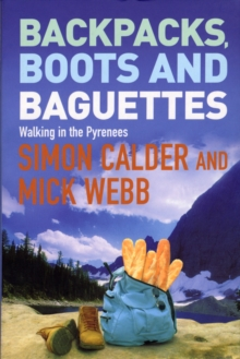 Backpacks, Boots and Baguettes : A Walk in the Pyrenees, Paperback Book