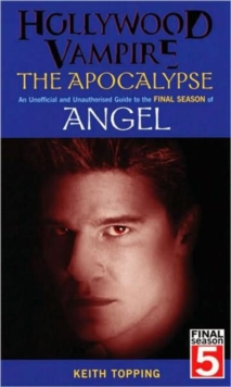 "Hollywood Vampire : The Apocalypse an Unofficial and Unauthorised Guide to the Final Season of ""Angel"", Paperback"