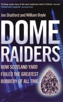 Dome Raiders : How Scotland Yard Foiled the Greatest Robbery of All Time, Paperback