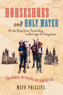 Horseshoes and Holy Water : On the Hoof from Canterbury to Santiago de Compostela, Paperback