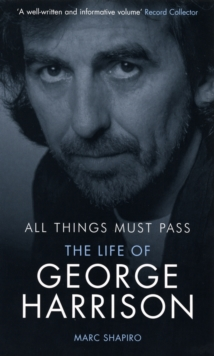 All Things Must Pass : The Life of George Harrison, Paperback Book