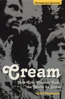 """Cream"" : How Eric Clapton Took the World by Storm, Paperback Book"